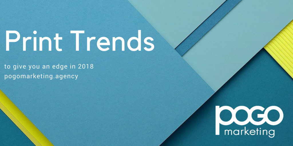Print Trends to give you an edge in 2018